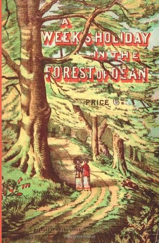 The book cover of A Weeks Holiday in the Forest of Dean